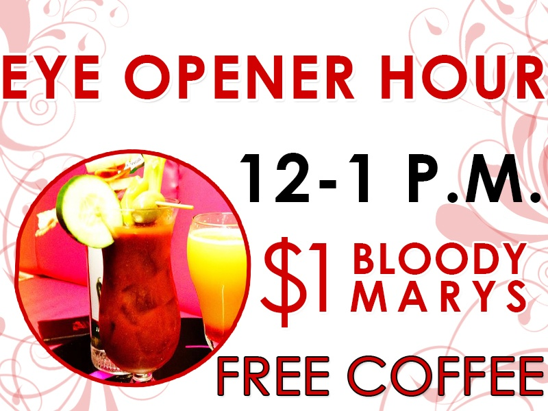 Eye Opener Hour: 12-1PM, $1 Bloody Marys, Free Coffee